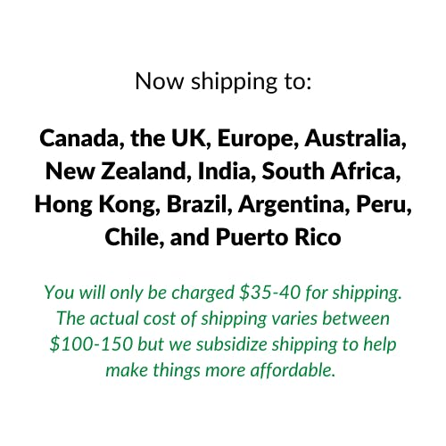 Now shipping to: Canada, the UK, Europe, Australia, New Zealand, India, South Africa, Hong Kong, Brazil, Argentina, Peru, Chile, and Puerto Rico